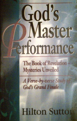 God's Master Performance: The Book of Revelation Mysteries Unveiled a Verse-By-Verse Study of God's Grand Finale (0892747803) by Hilton Sutton