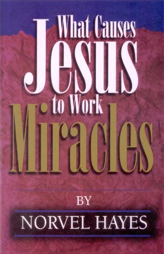 What Causes Jesus to Work Miracles (0892747889) by Norvel Hayes