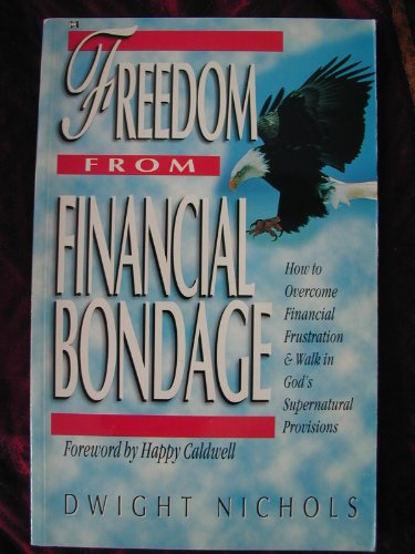 9780892747979: Freedom from Financial Bondage : How to Overcome Financial Frustration and Walk in God's Supernatural Provisions