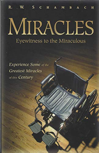 Miracles Eyewitness to the Miraculous (0892748117) by R. W. Schambach