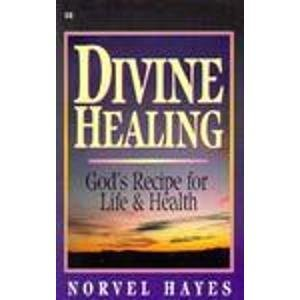 Divine Healing: God's Recipe for Life & Health: Hayes, Norvel