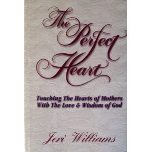 9780892749225: The Perfect Heart: Touching The Hearts of Mothers With the Love & Wisdom of God