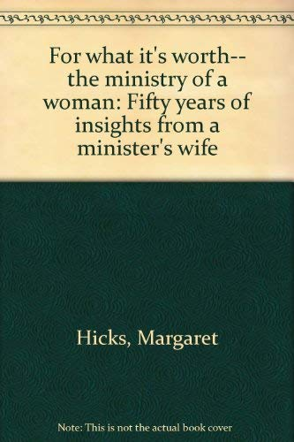 For what it's worth-- the ministry of a woman: Fifty years of insights from a minister's ...