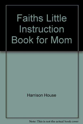Faiths Little Instruction Book for Mom (0892749792) by Harrison House