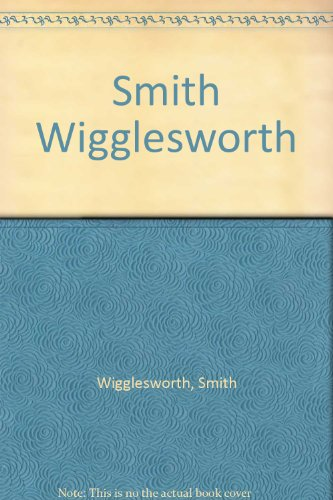 Smith Wigglesworth (9780892749867) by Smith Wigglesworth