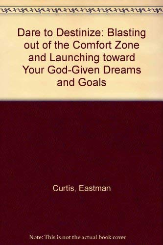 9780892749904: Dare to Destinize: Blasting Out of the Comfort Zone and Launching Toward Your God-Given Dreams and Goals