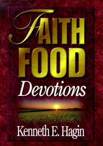 Faith Food: Devotions: Kenneth E. Hagin