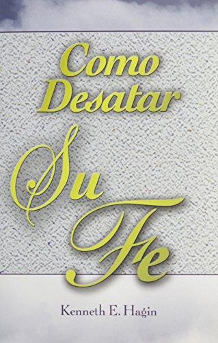 9780892761074: Como Desatar Su Fe / How to Turn Faith Loose (Spanish Edition)
