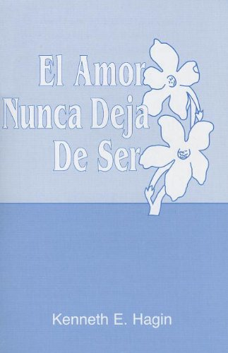 El Amor Nunca Deja de Ser (Love Never Fails) (Spanish Edition) (0892761644) by Kenneth E. Hagin