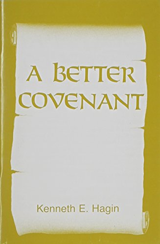 A Better Covenant: Hagin, Kenneth E.