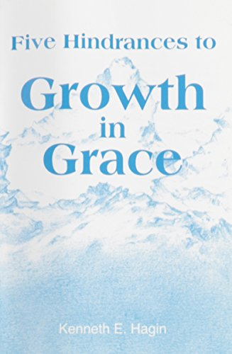 Five Hindrances to Growth in Grace: kenneth e hagin