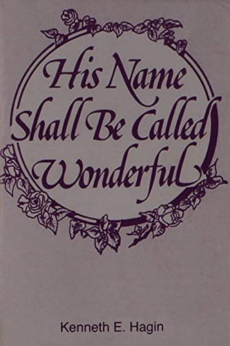 His Name Shall Be Called Wonderful: Hagin, Kenneth E.