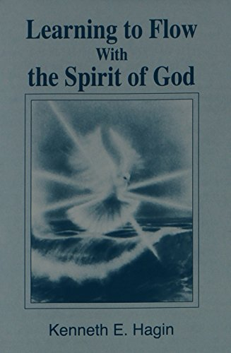 Learning to Flow With the Spirit of: Kenneth E. Hagin