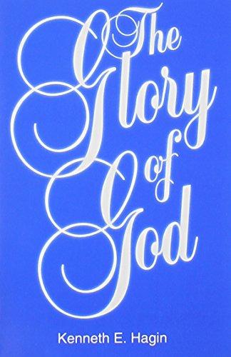 The Glory of God: Hagin, Kenneth E.