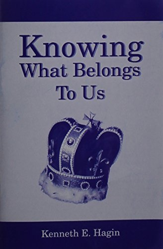 Knowing What Belongs To Us: Hagin Kenneth E
