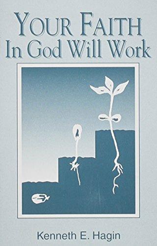 Your Faith In God Will Work: Hagin Kenneth E