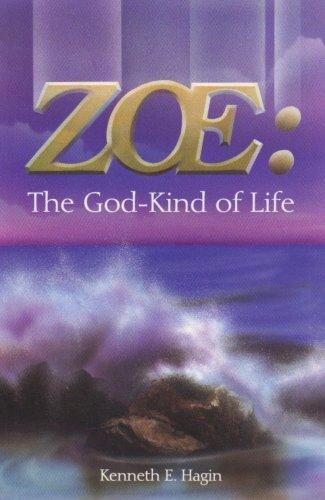 Zoe: The God Kind of Life: Kenneth E. Hagin