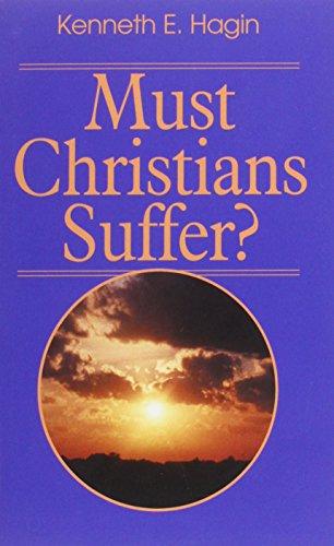 Must Christians Suffer?: Hagin, Kenneth E.