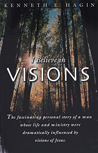 9780892765089: I Believe in Visions: The Fascinating Personal Story of a Man Whose Life and Ministry Have Been Dramatically Influenced by Visions of Jesus (Faith Library Publications)