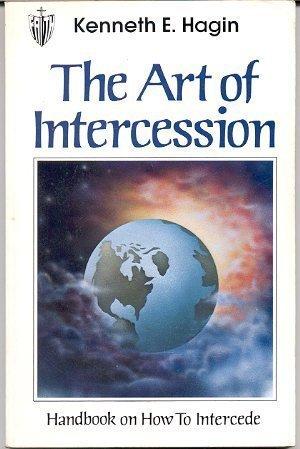 The Art of Intercession: Handbook on How to Intercede: Hagin, Kenneth E.