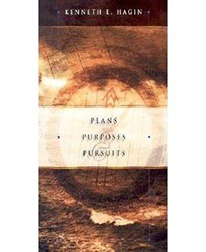 Plans Purposes & Pursuits: Kenneth E. Hagin
