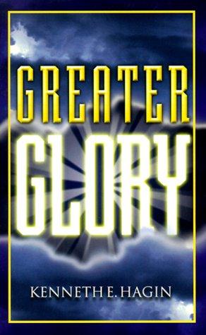 Greater Glory: Kenneth E. Hagin