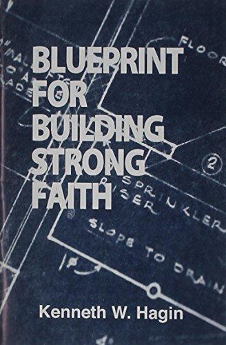 Blueprint for Building Strong Faith: Hagin, Kenneth E.