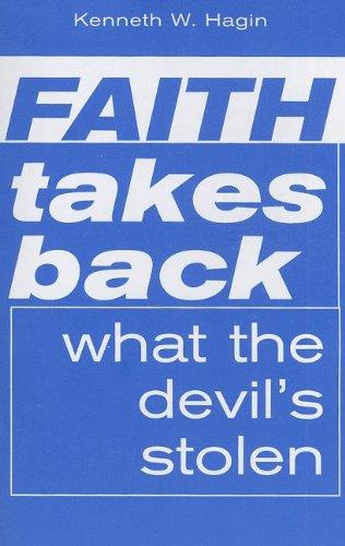 Faith Takes Back What the Devil's Stolen: Kenneth E. Hagin