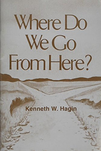 Where Do We Go From Here?: Hagin, Kenneth E.