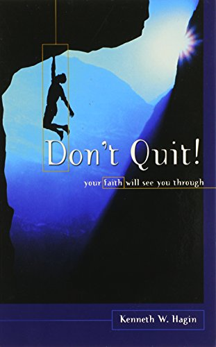 Don't Quit! Your Faith Will See You: Kenneth Hagin, Jr.