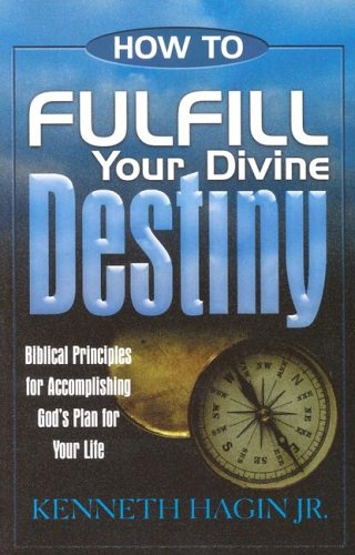 How to Fulfill Your Divine Destiny: Kenneth E. Hagin