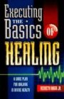Executing the Basics of Healing: Kenneth Hagin, Jr.
