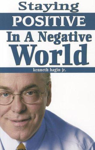 Staying Positive in a Negative World: Kenneth Hagin Jr.
