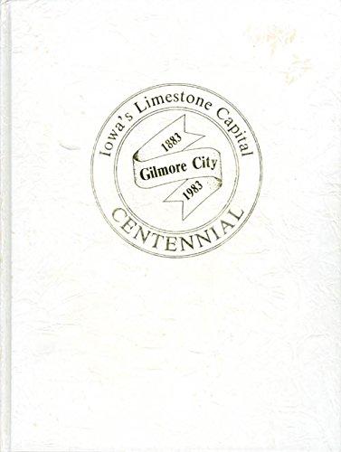 Iowa's Limestone Capital Gilmore City Centennial, 1883-1983: Gilmore City Centennial