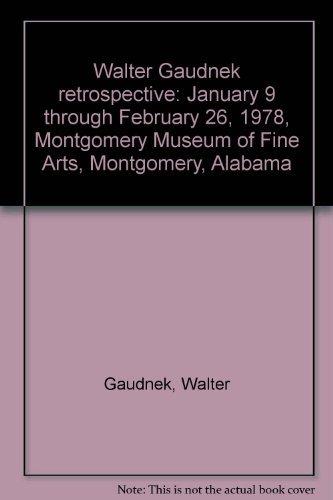 Walter Gaudnek retrospective: January 9 through February: Gaudnek, Walter