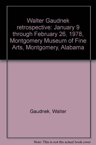 Walter Gaudnek retrospective: January 9 through February 26, 1978, Montgomery Museum of Fine Arts, ...