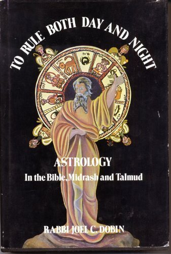 To Rule Both Day and Night: Astrology in the Bible, Midrash, and Talmud: Dobin, Joel C.