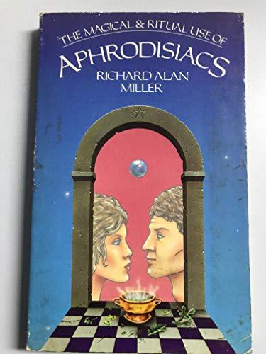 The Magical and Ritual Use of Aphrodisiacs: Richard Alan Miller