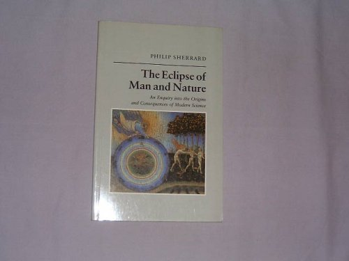 9780892810765: The Eclipse of Man and Nature: An Enquiry into the Origins and Consequences of Modern Science