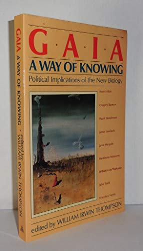 9780892810802: Gaia: A Way of Knowing - Political Implications of the New Biology