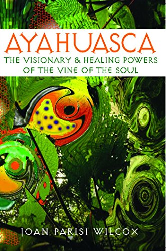 Ayahuasca. The Visionary & Healing Powers of the Vine of the Soul.