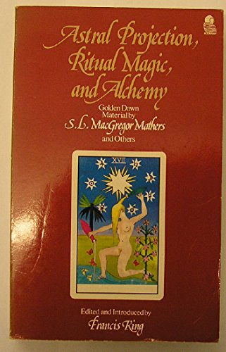 9780892811649: Astral Projection, Ritual Magic, and Alchemy: Golden Dawn Material by S.L. MacGregor Mathers and Others