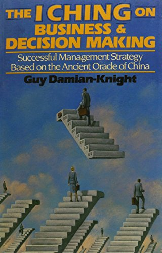9780892811731: The I Ching on Business and Decision Making: Successful Management Strategy Based on the Ancient Oracle of China
