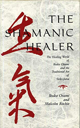 9780892812042: The Shamanic Healer: The Healing World of Ikuko Osumi and the Traditional Art of Seiki-Jutsu