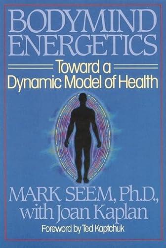 9780892812462: Bodymind Energetics: Toward a Dynamic Model of Health