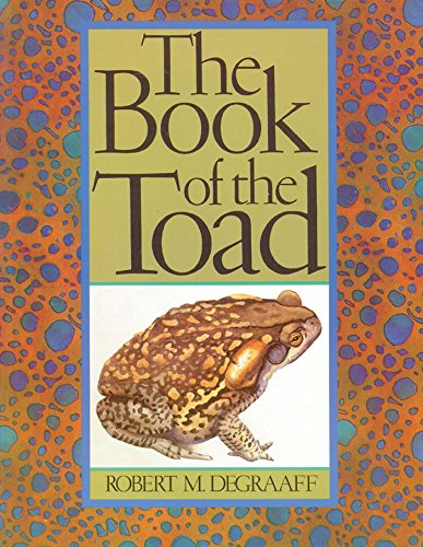 The Book of the Toad: A Natural and Magical History of Toad-Human Relations: Degraaff, Robert M.