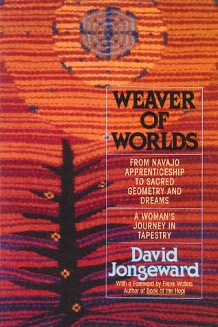 Weaver of Worlds: From Navajo Apprenticeship to Sacred Geometry and Dreams: A Woman's Journey in ...