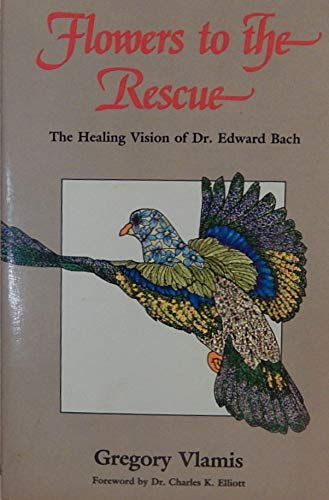 9780892812868: Flowers to the rescue: The healing vision of Dr. Edward Bach