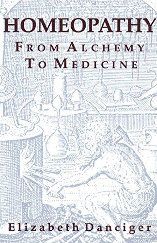 Homeopathy: From Alchemy to Medicine: Danciger, Elizabeth