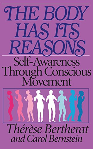 9780892812981: The Body Has Its Reasons: Self-Awareness Through Conscious Movement